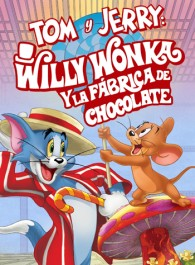 Tom y Jerry: Willy Wonka y la Fábrica de Chocolate