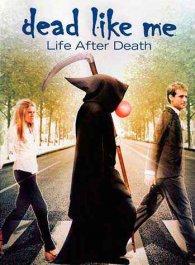 Dead Like Me - La película